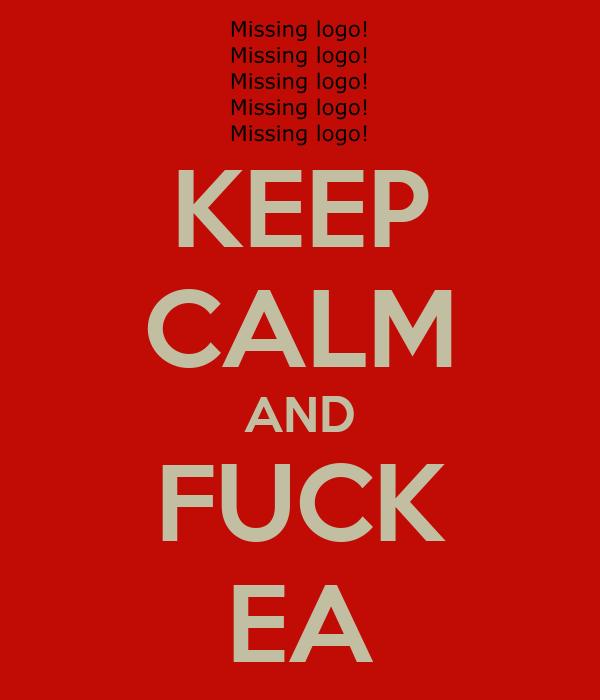 KEEP CALM AND FUCK EA