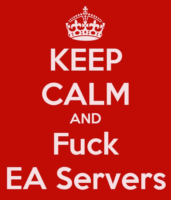 KEEP CALM AND Fuck EA Servers