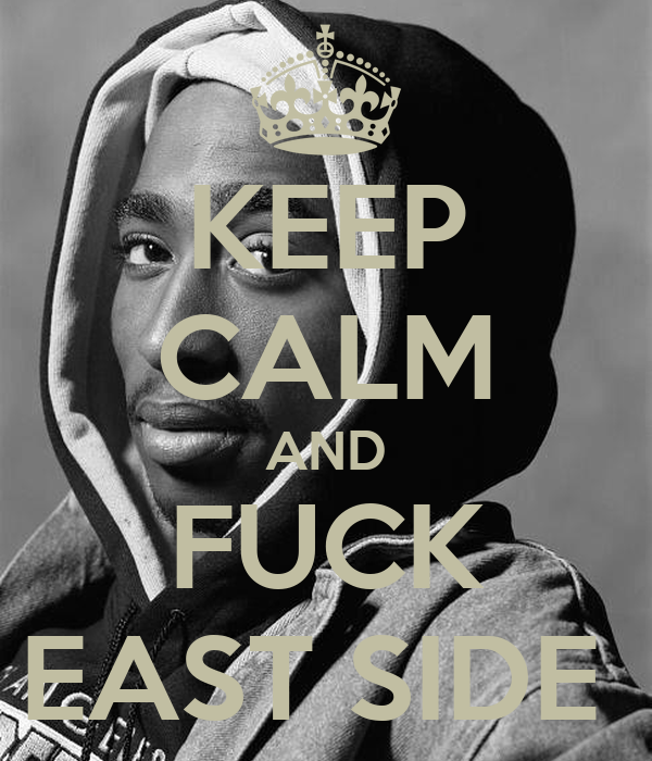 KEEP CALM AND FUCK EAST SIDE