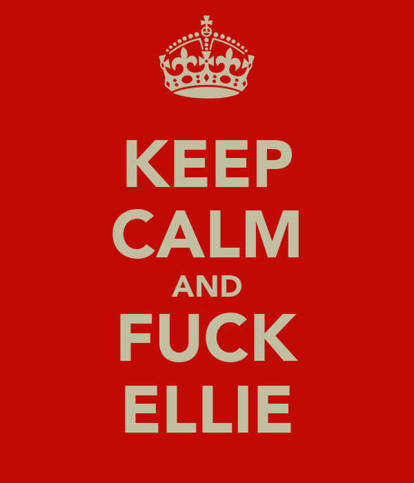 KEEP CALM AND FUCK ELLIE