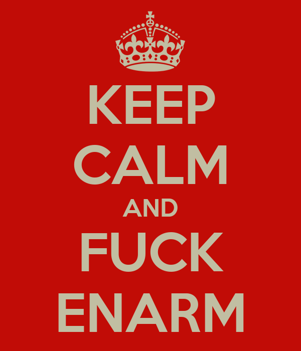 KEEP CALM AND FUCK ENARM