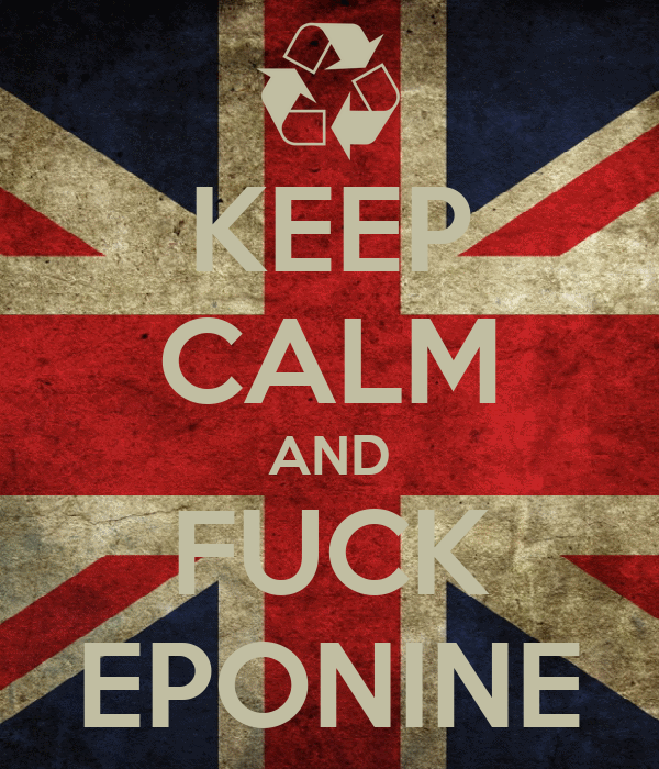 KEEP CALM AND FUCK EPONINE