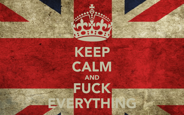 KEEP CALM AND FUCK EVERYTHING