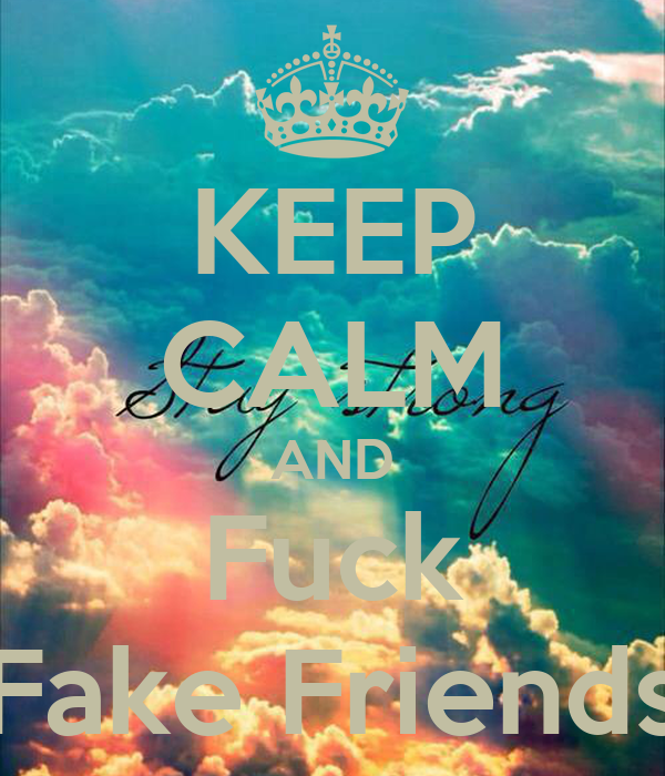 KEEP CALM AND Fuck Fake Friends