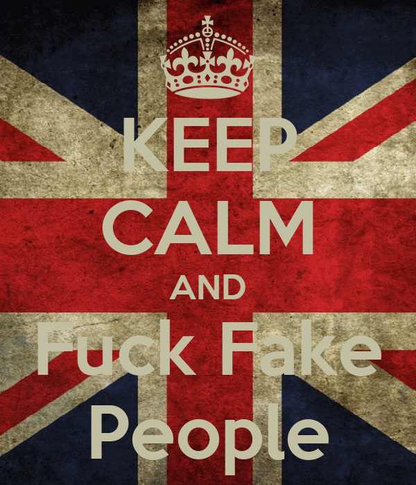 KEEP CALM AND Fuck Fake People