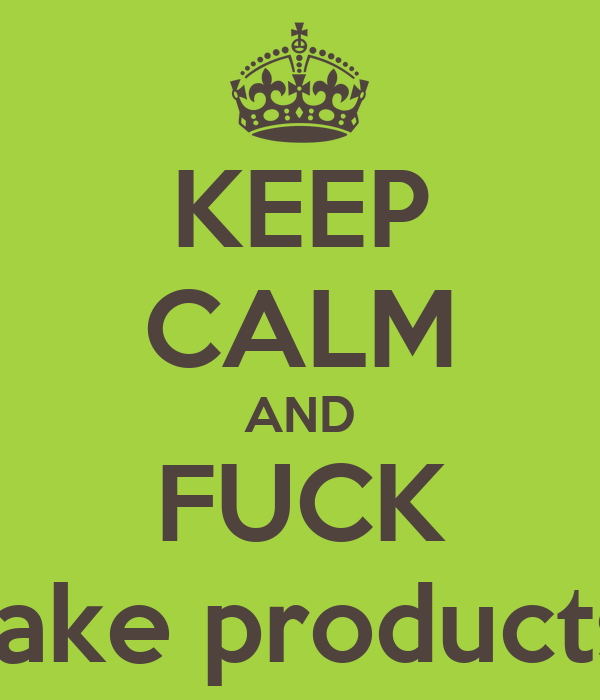 KEEP CALM AND FUCK fake products