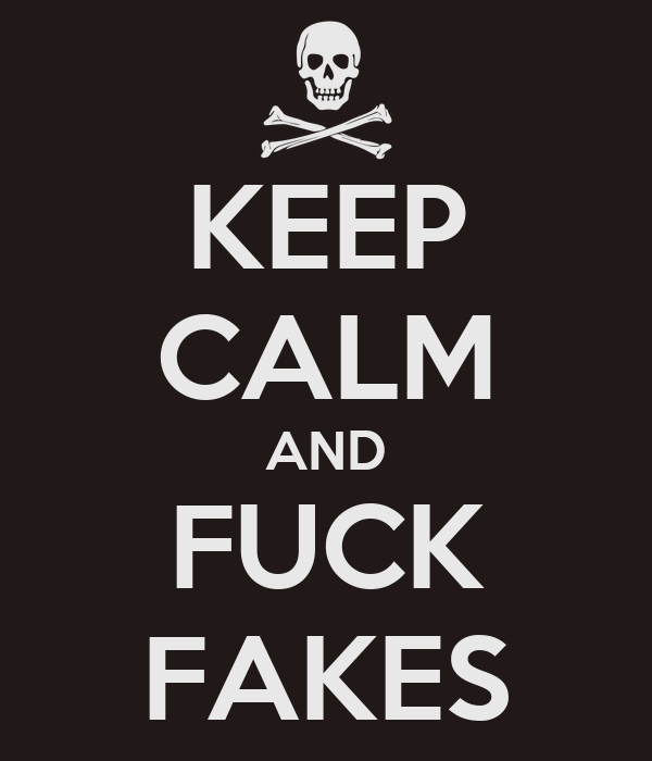 KEEP CALM AND FUCK FAKES