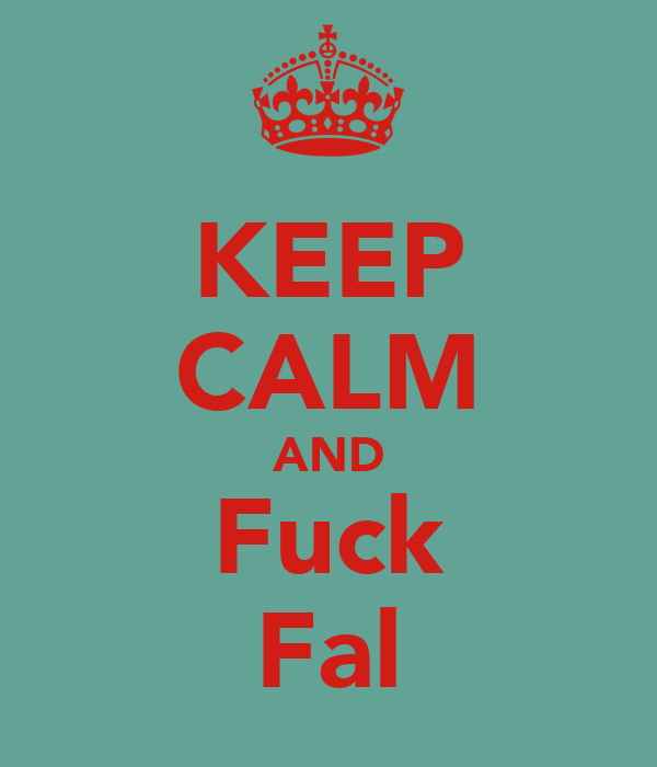 KEEP CALM AND Fuck Fal