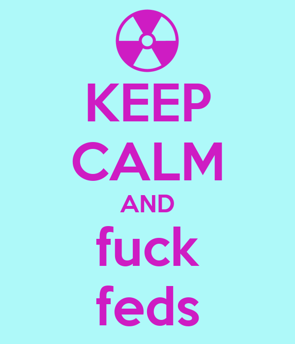 KEEP CALM AND fuck feds