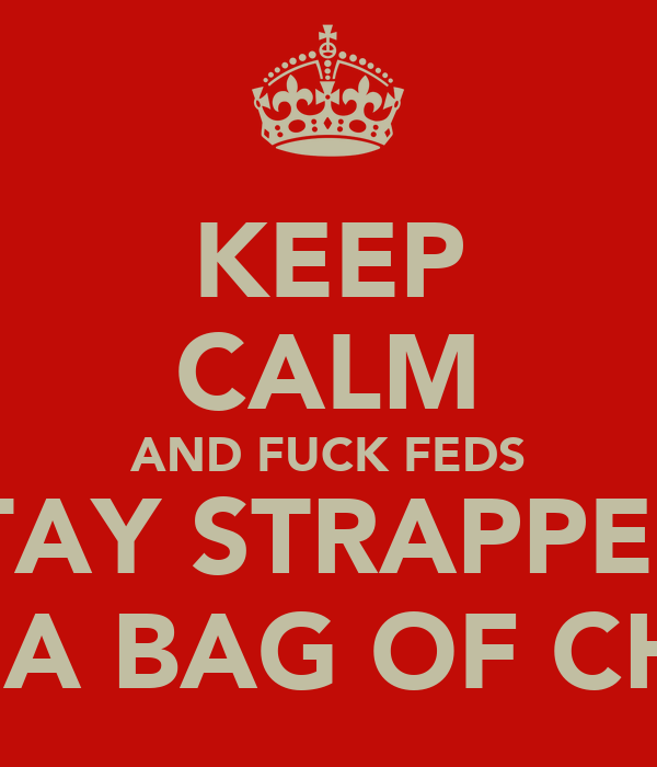 KEEP CALM AND FUCK FEDS STAY STRAPPED  WITH A BAG OF CHEESE