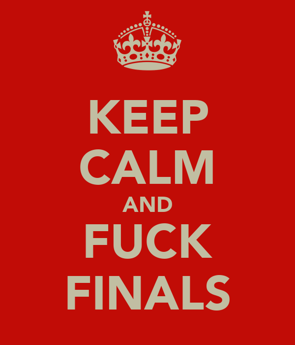 KEEP CALM AND FUCK FINALS