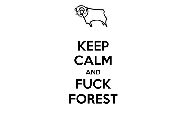 KEEP CALM AND FUCK FOREST
