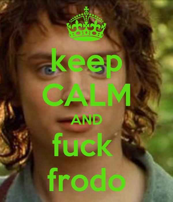 keep CALM AND fuck  frodo
