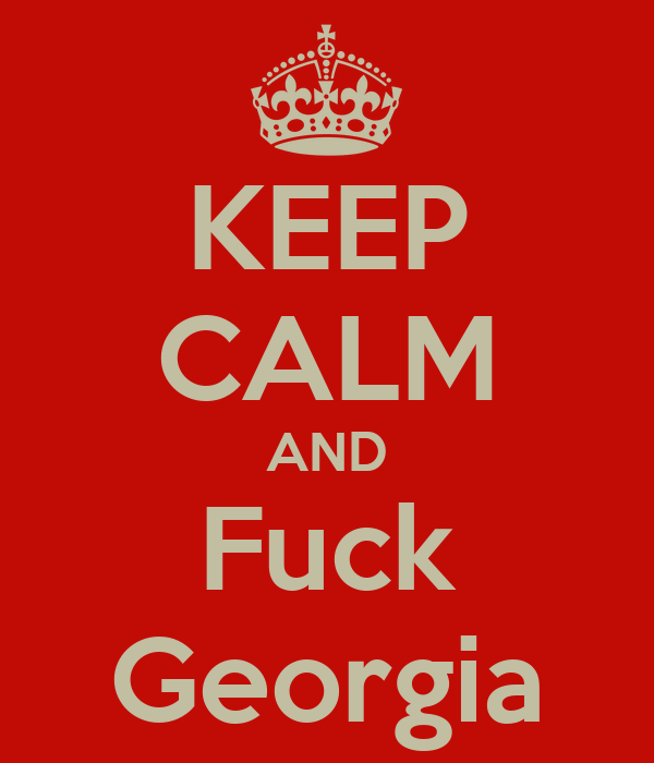 KEEP CALM AND Fuck Georgia