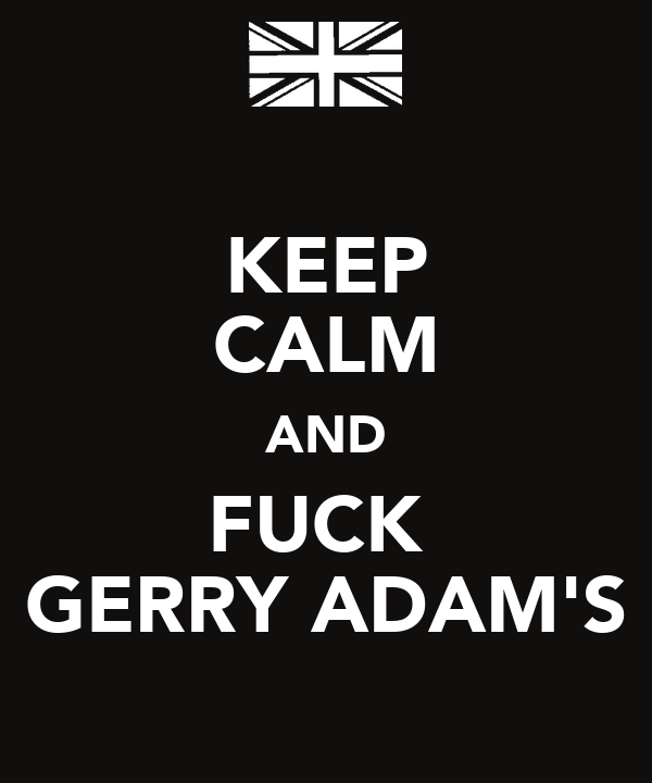 KEEP CALM AND FUCK  GERRY ADAM'S