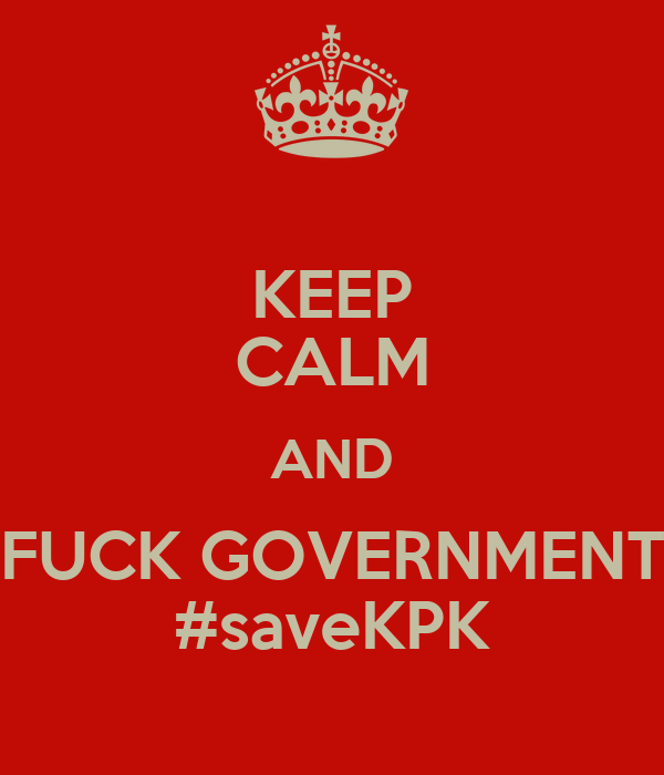 KEEP CALM AND FUCK GOVERNMENT #saveKPK