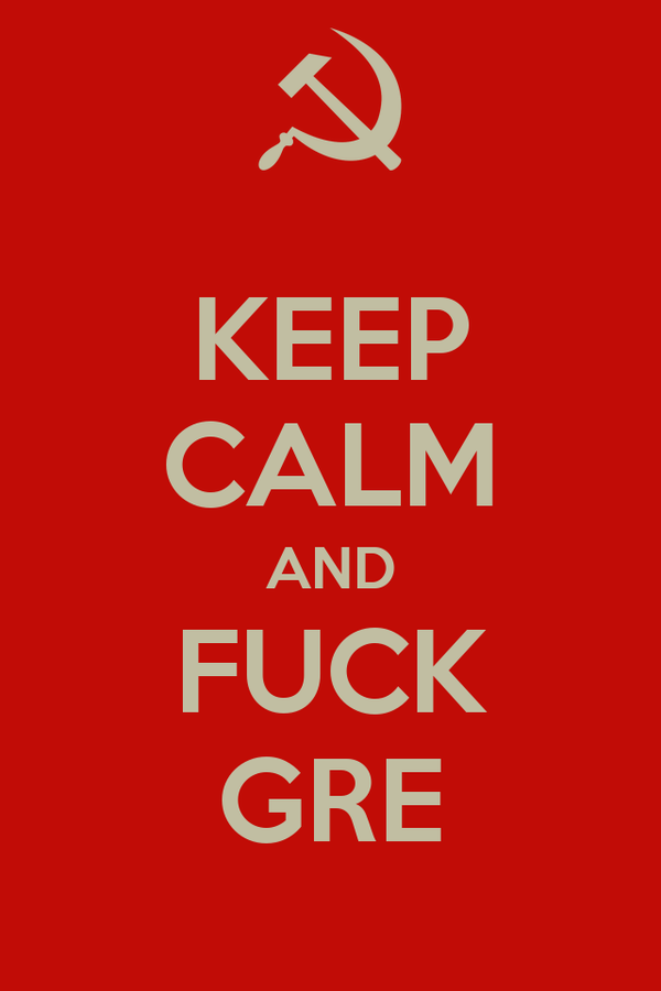 KEEP CALM AND FUCK GRE