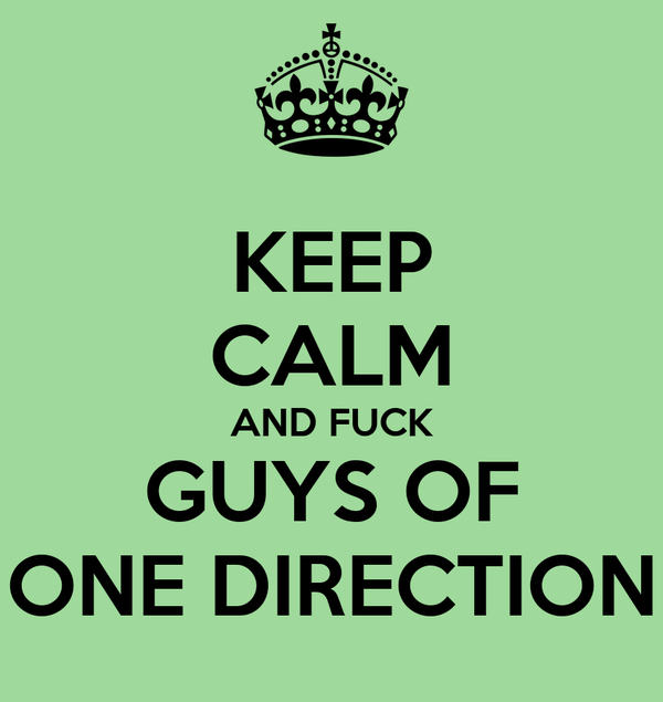 KEEP CALM AND FUCK GUYS OF ONE DIRECTION