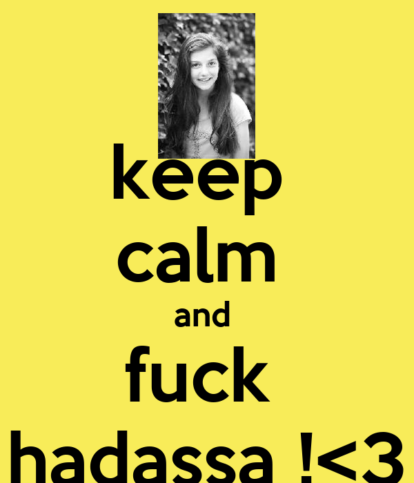 keep  calm  and  fuck   hadassa !<3