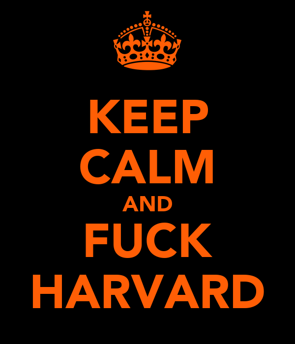 KEEP CALM AND FUCK HARVARD