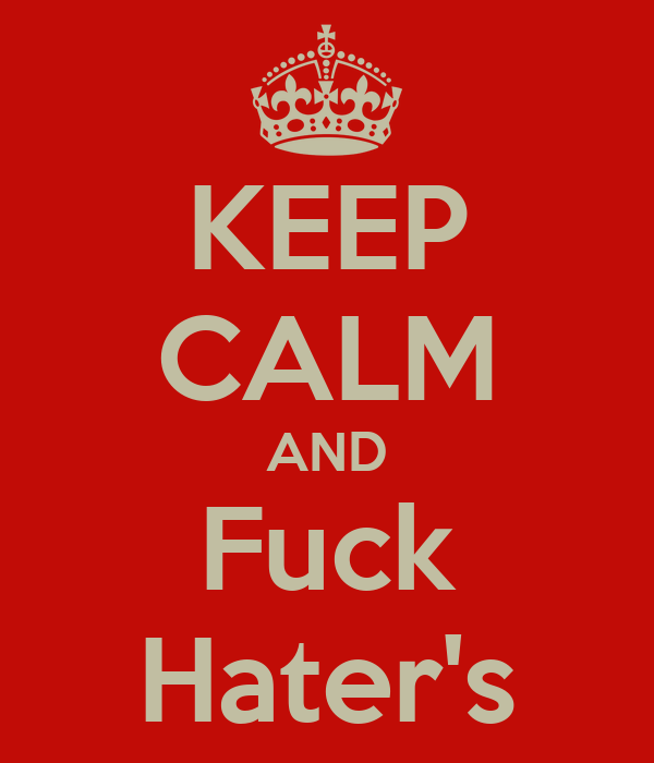 KEEP CALM AND Fuck Hater's