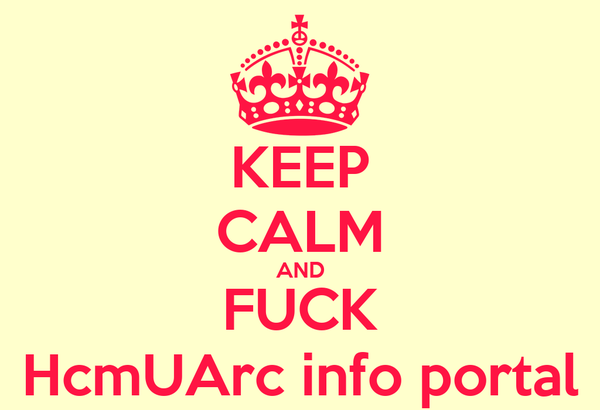 KEEP CALM AND FUCK HcmUArc info portal