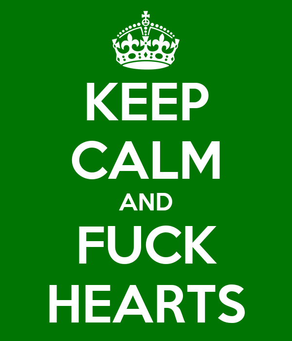 KEEP CALM AND FUCK HEARTS