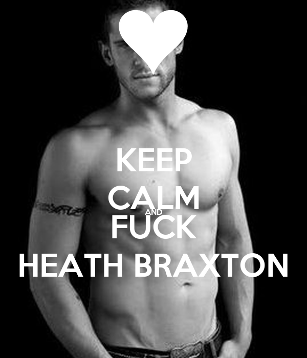KEEP CALM AND FUCK HEATH BRAXTON