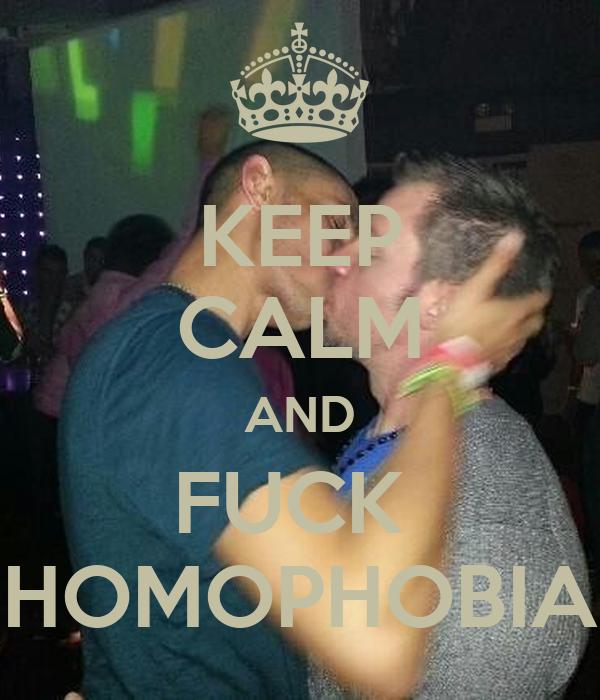 KEEP CALM AND FUCK  HOMOPHOBIA