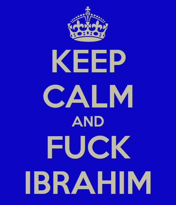 KEEP CALM AND FUCK IBRAHIM