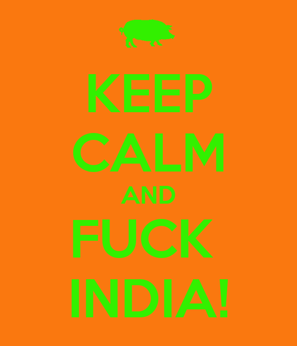 KEEP CALM AND FUCK  INDIA!
