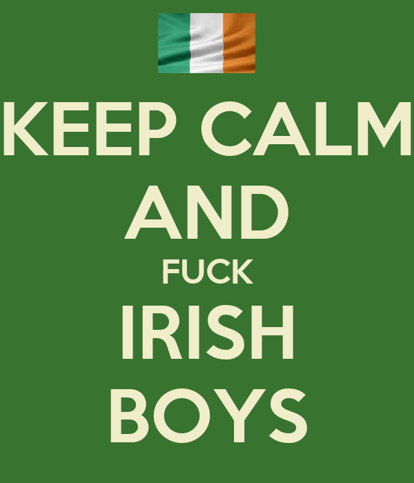 KEEP CALM AND FUCK IRISH BOYS