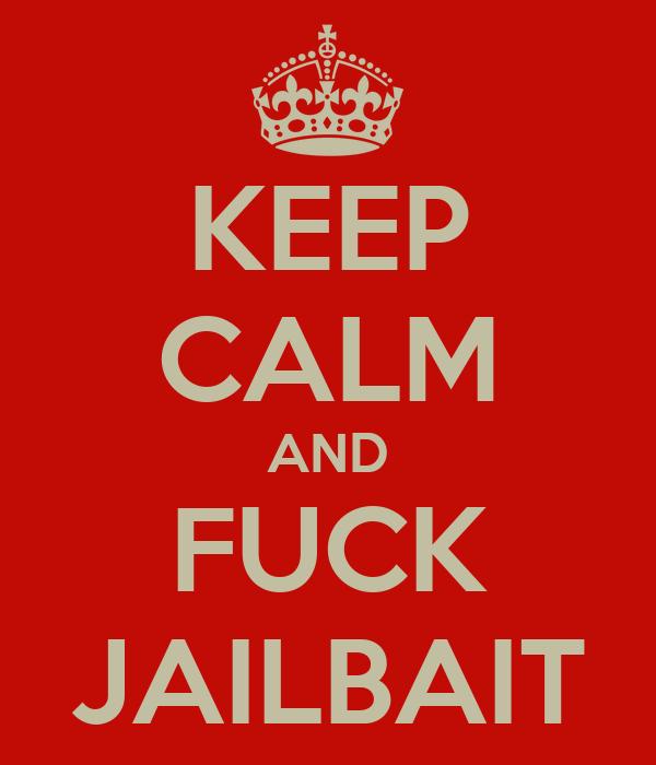 KEEP CALM AND FUCK JAILBAIT