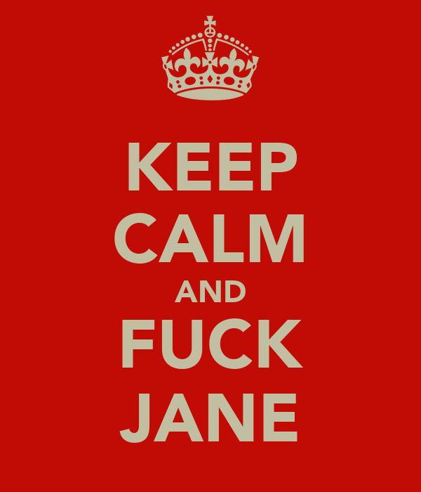 KEEP CALM AND FUCK JANE