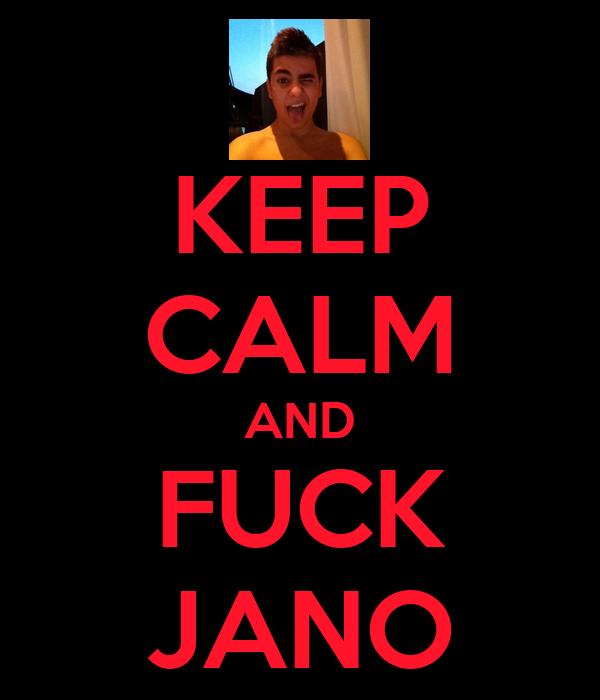 KEEP CALM AND FUCK JANO