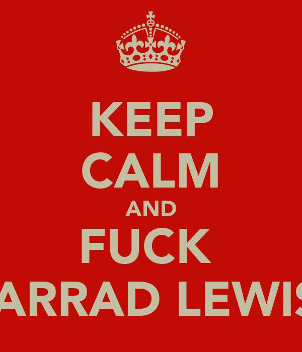 KEEP CALM AND FUCK  JARRAD LEWIS