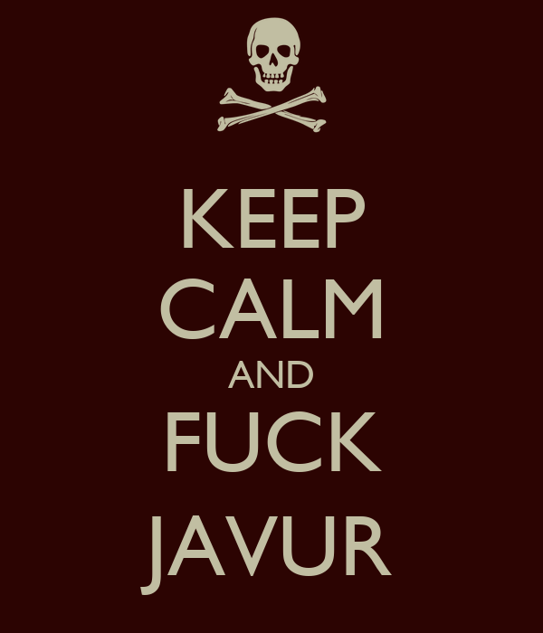 KEEP CALM AND FUCK JAVUR