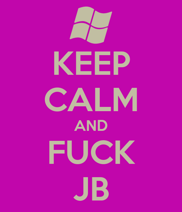 KEEP CALM AND FUCK JB
