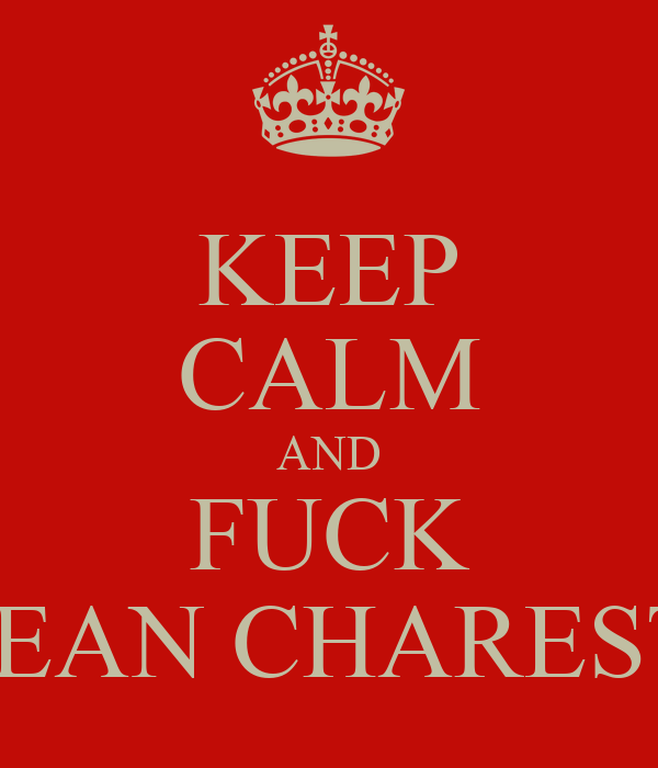 KEEP CALM AND FUCK JEAN CHAREST