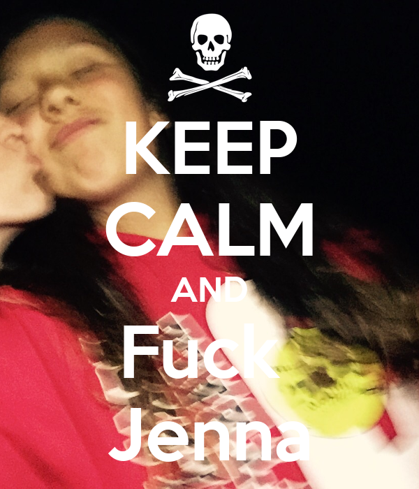 KEEP CALM AND Fuck  Jenna
