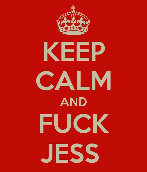 KEEP CALM AND FUCK JESS