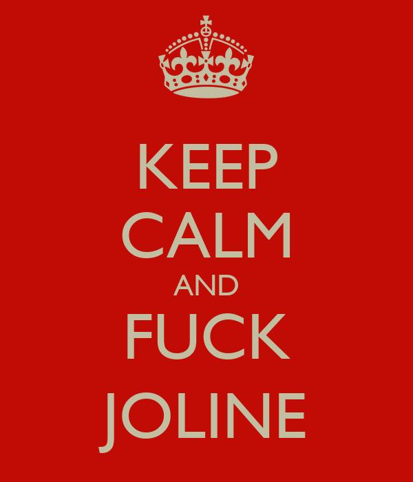 KEEP CALM AND FUCK JOLINE