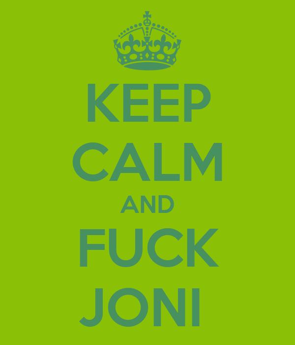 KEEP CALM AND FUCK JONI