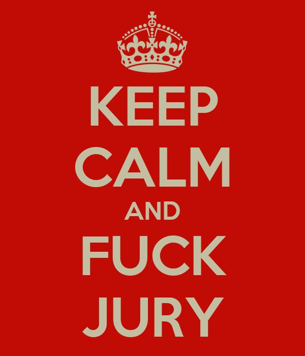 KEEP CALM AND FUCK JURY