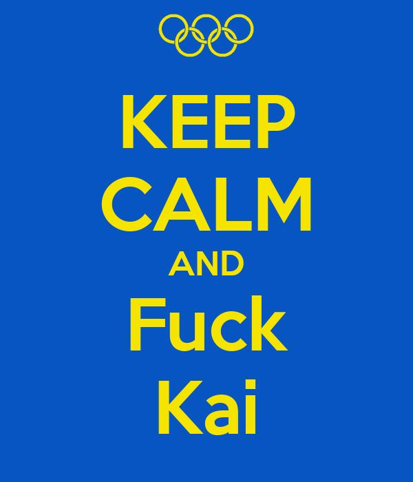 KEEP CALM AND Fuck Kai