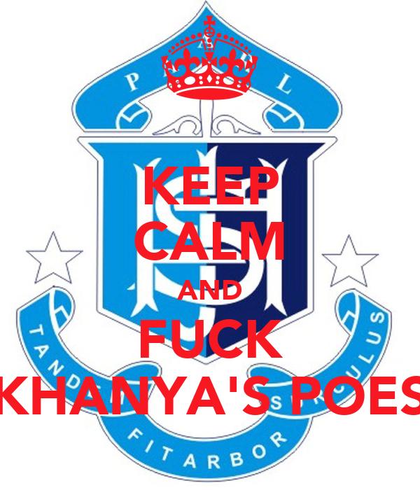 KEEP CALM AND FUCK KHANYA'S POES