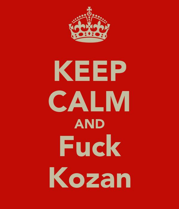 KEEP CALM AND Fuck Kozan