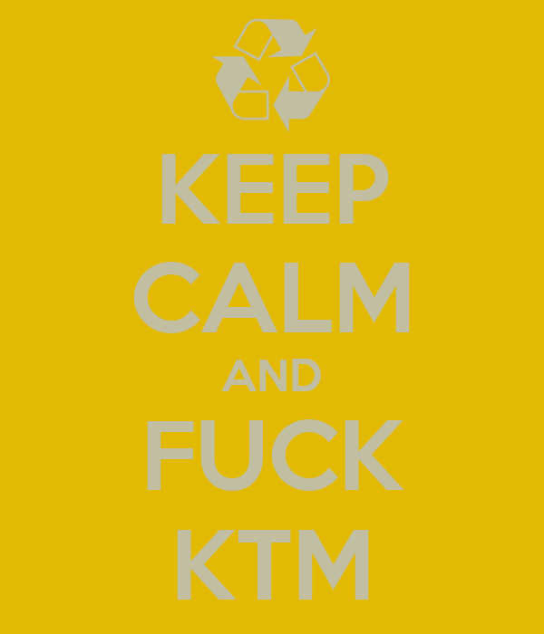 KEEP CALM AND FUCK KTM