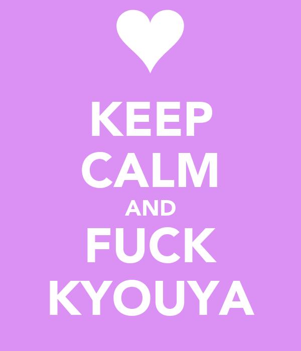 KEEP CALM AND FUCK KYOUYA