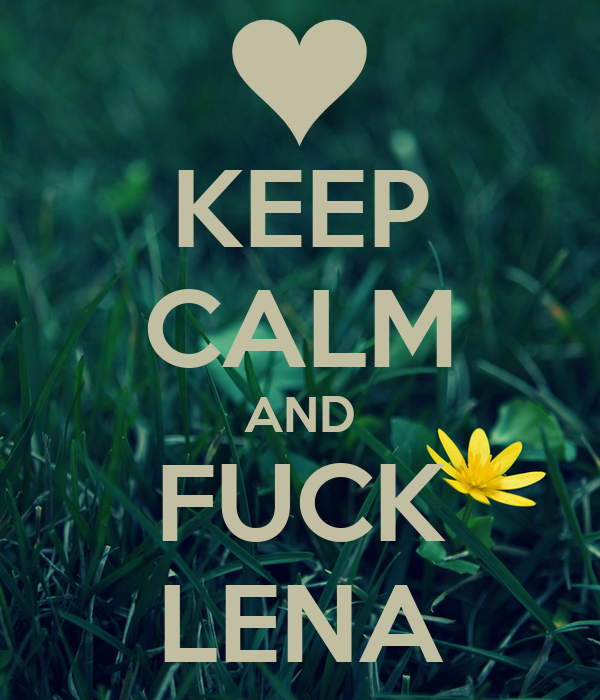 KEEP CALM AND FUCK LENA